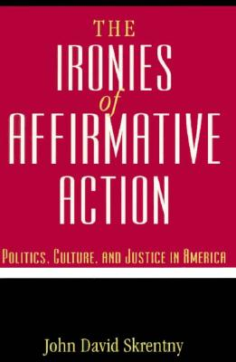 The Ironies of Affirmative Action By Skrentny, John David