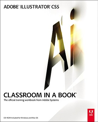Adobe Illustrator CS5 Classroom in a Book By Adobe Systems (COR)